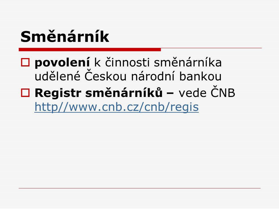 Směnárník  povolení k činnosti směnárníka udělené Českou národní bankou  Registr směnárníků – vede ČNB http//www.cnb.cz/cnb/regis http//www.cnb.cz/cnb/regis