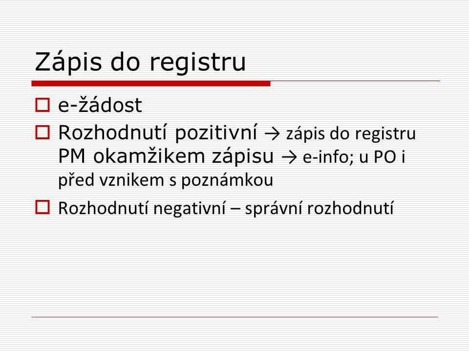 Zápis do registru  e-žádost  Rozhodnutí pozitivní → zápis do registru PM okamžikem zápisu → e-info; u PO i před vznikem s poznámkou  Rozhodnutí negativní – správní rozhodnutí