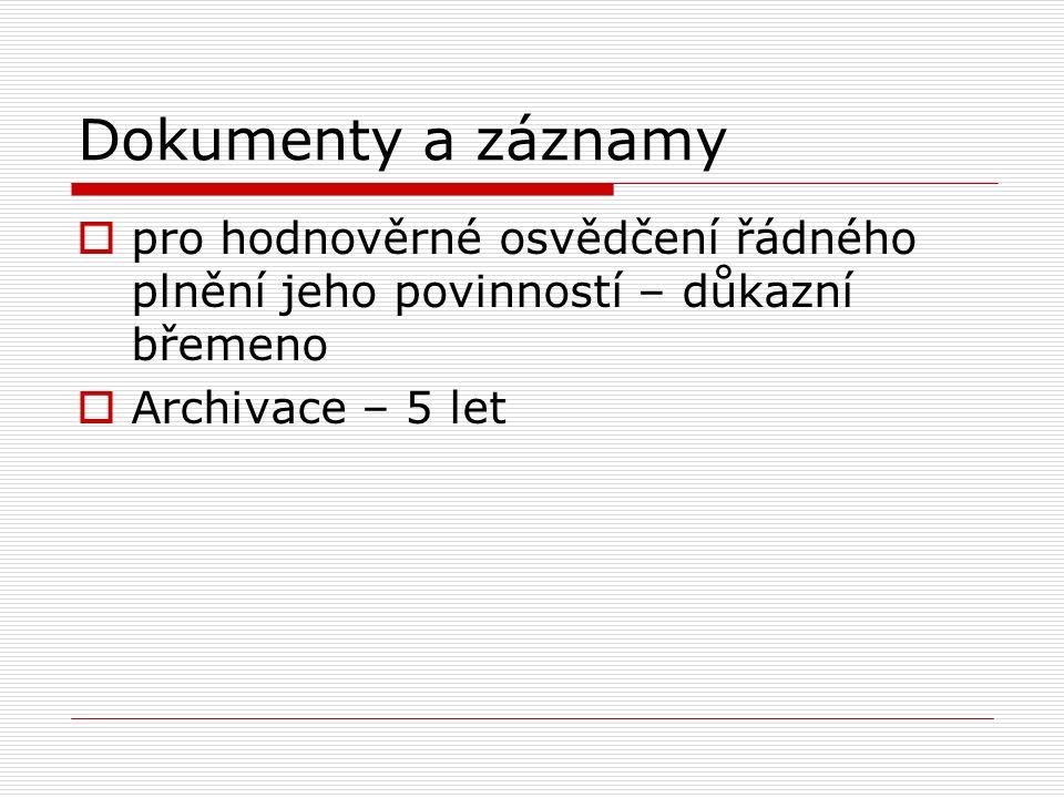 Dokumenty a záznamy  pro hodnověrné osvědčení řádného plnění jeho povinností – důkazní břemeno  Archivace – 5 let