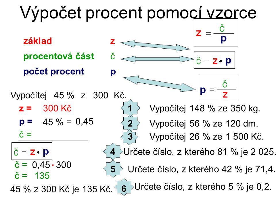 Výpočet procent pomocí vzorce základ procentová část počet procent z č p Vypočítej z Kč.30045 % z = p = č = 300 Kč 45 % = 0,45 č =0,45300.