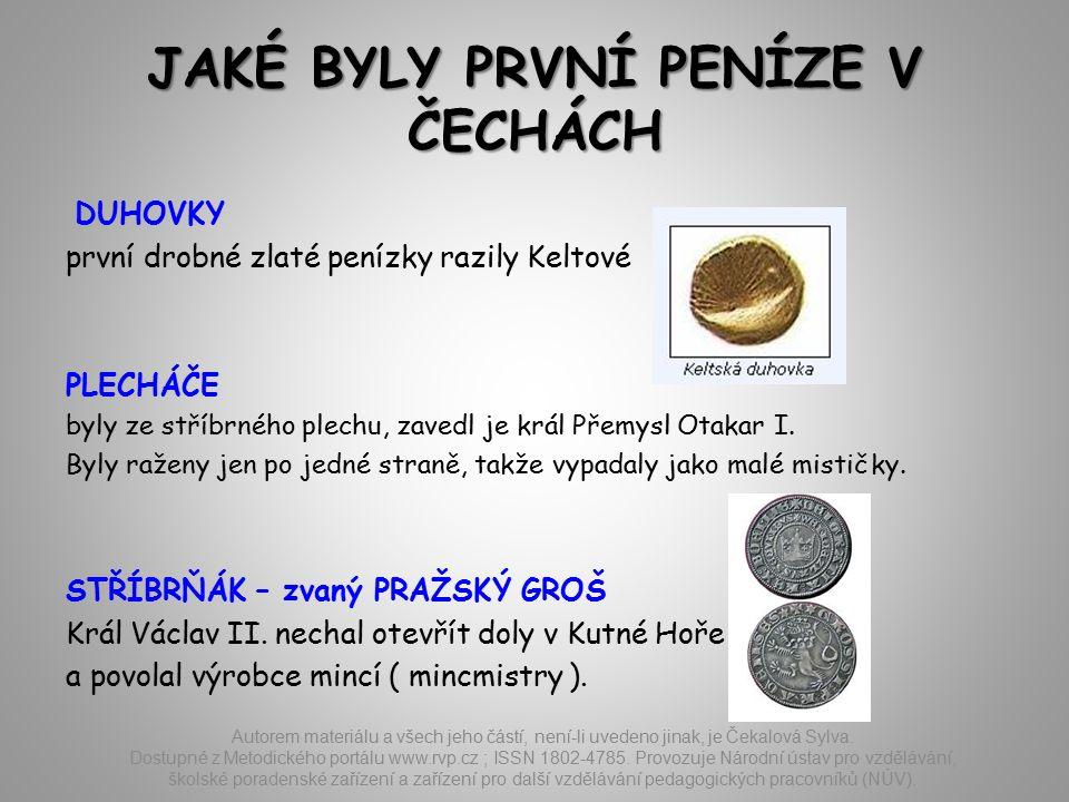 JAKÉ BYLY PRVNÍ PENÍZE V ČECHÁCH DUHOVKY první drobné zlaté penízky razily Keltové PLECHÁČE byly ze stříbrného plechu, zavedl je král Přemysl Otakar I.