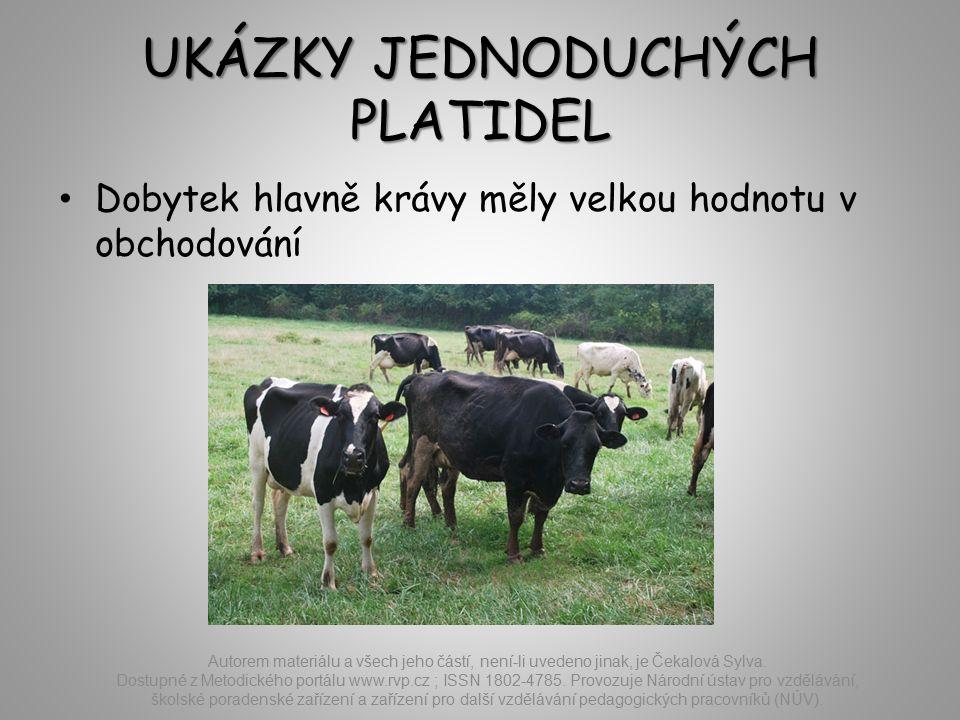 UKÁZKY JEDNODUCHÝCH PLATIDEL Dobytek hlavně krávy měly velkou hodnotu v obchodování Autorem materiálu a všech jeho částí, není-li uvedeno jinak, je Čekalová Sylva.