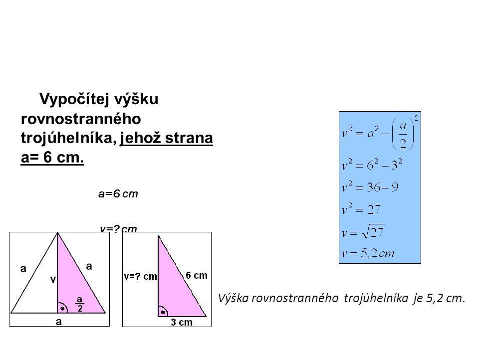Vypočítej výšku rovnostranného trojúhelníka, jehož strana a= 6 cm.