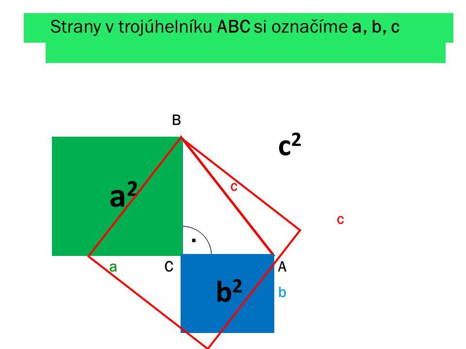Strany v trojúhelníku ABC si označíme a, b, c. a b c a2a2 b2b2 c2c2 a b c A B C