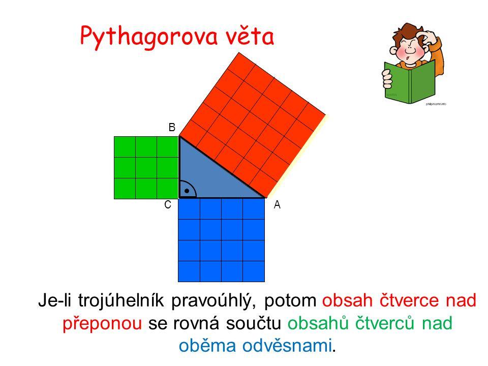 Je-li trojúhelník pravoúhlý, potom obsah čtverce nad přeponou se rovná součtu obsahů čtverců nad oběma odvěsnami.