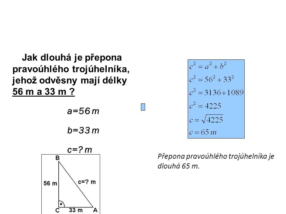 Jak dlouhá je přepona pravoúhlého trojúhelníka, jehož odvěsny mají délky 56 m a 33 m .