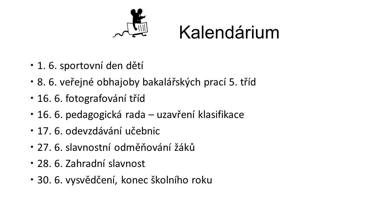 Kalendárium  1. 6. sportovní den dětí  8. 6. veřejné obhajoby bakalářských prací 5.