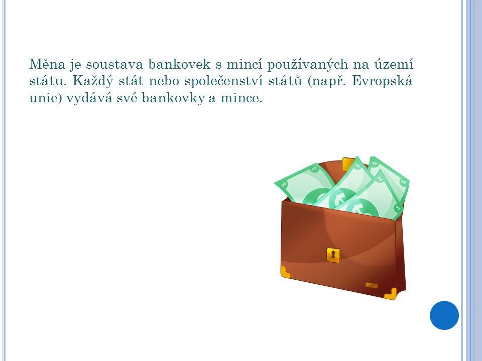 Měna je soustava bankovek s mincí používaných na území státu.