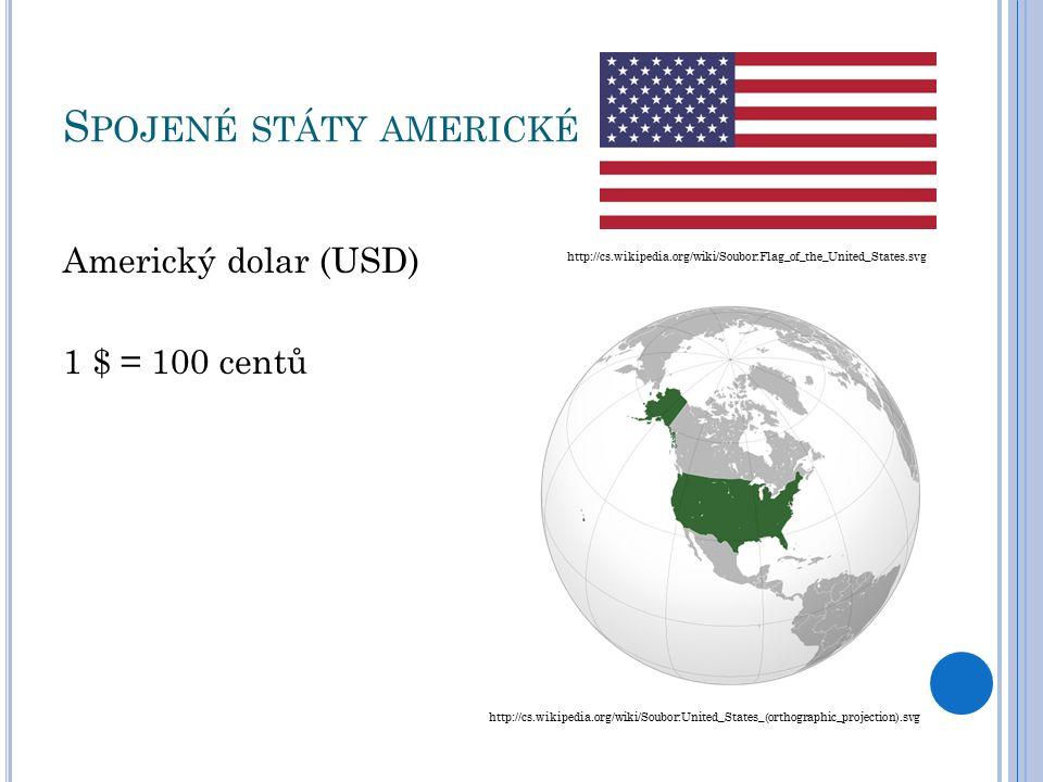 S POJENÉ STÁTY AMERICKÉ Americký dolar (USD) 1 $ = 100 centů http://cs.wikipedia.org/wiki/Soubor:Flag_of_the_United_States.svg http://cs.wikipedia.org/wiki/Soubor:United_States_(orthographic_projection).svg