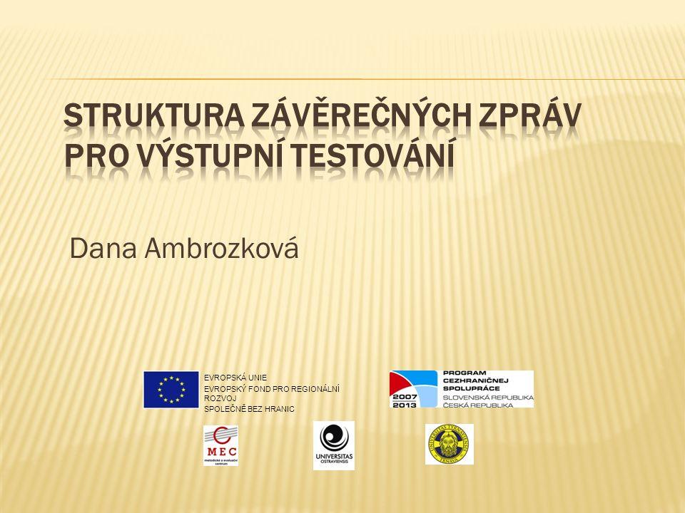 Dana Ambrozková EVROPSKÁ UNIE EVROPSKÝ FOND PRO REGIONÁLNÍ ROZVOJ SPOLEČNĚ BEZ HRANIC