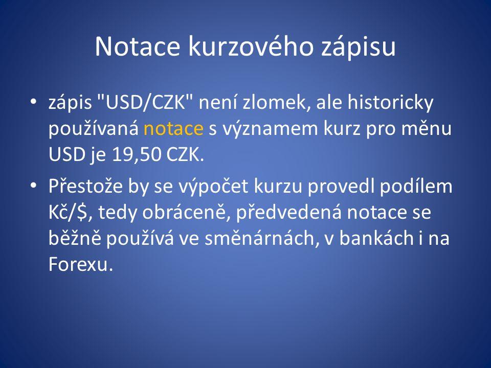 Notace kurzového zápisu zápis USD/CZK není zlomek, ale historicky používaná notace s významem kurz pro měnu USD je 19,50 CZK.