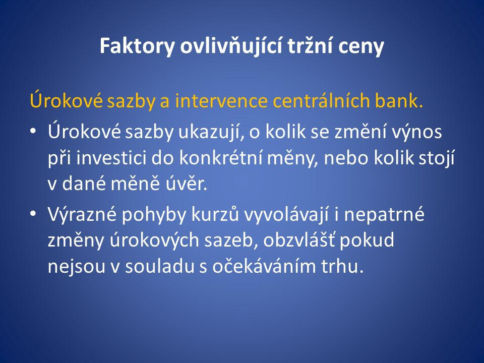 Faktory ovlivňující tržní ceny Úrokové sazby a intervence centrálních bank.