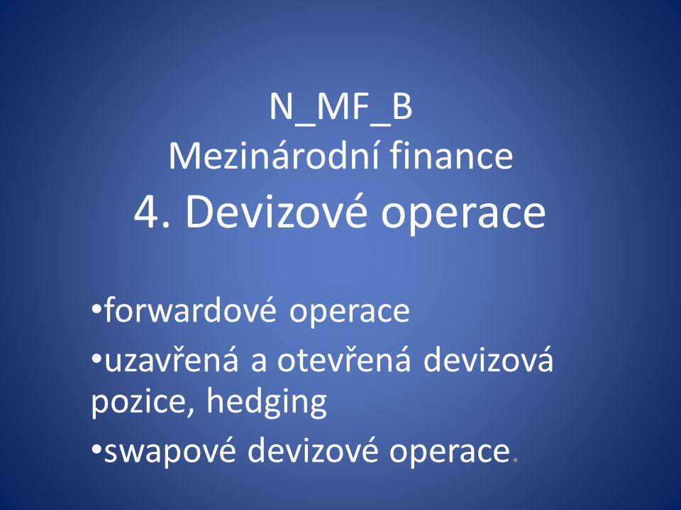 N_MF_B Mezinárodní finance 4. Devizové operace forwardové operace uzavřená a otevřená devizová pozice, hedging swapové devizové operace.