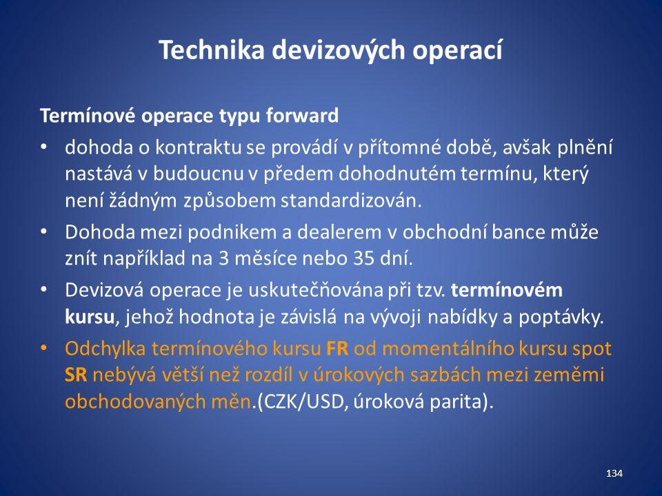 Technika devizových operací Termínové operace typu forward dohoda o kontraktu se provádí v přítomné době, avšak plnění nastává v budoucnu v předem doh