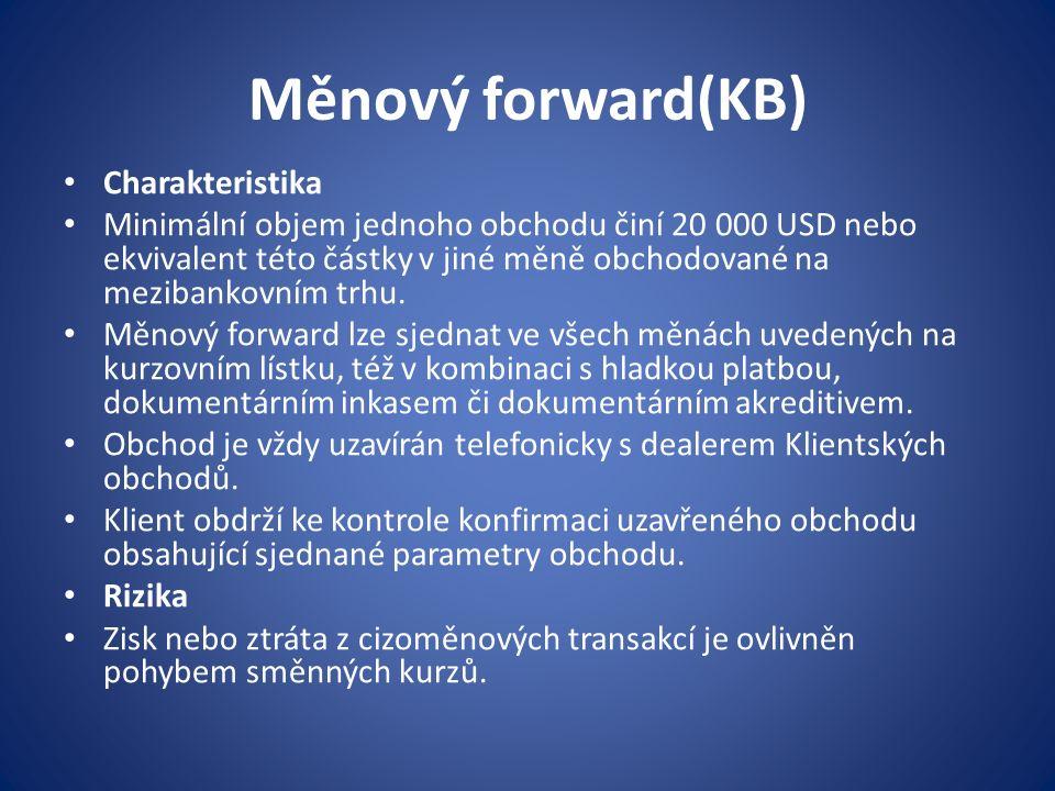 Měnový forward(KB) Charakteristika Minimální objem jednoho obchodu činí 20 000 USD nebo ekvivalent této částky v jiné měně obchodované na mezibankovní