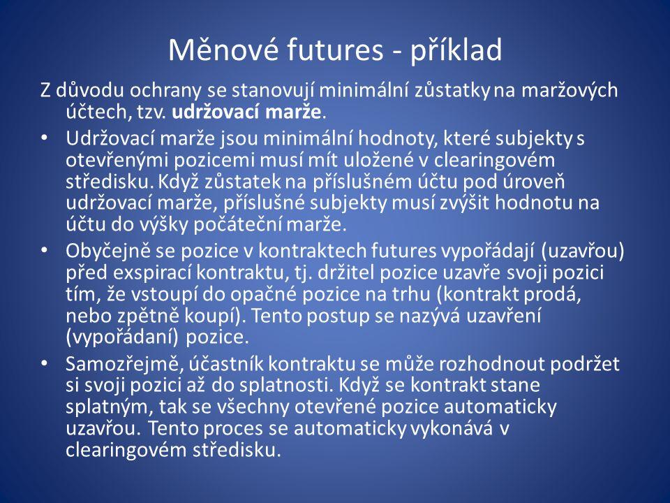 Měnové futures - příklad Z důvodu ochrany se stanovují minimální zůstatky na maržových účtech, tzv. udržovací marže. Udržovací marže jsou minimální ho