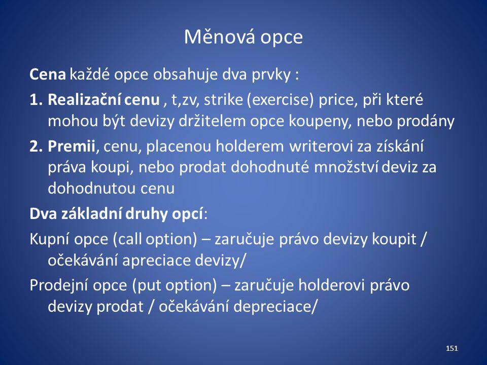 Měnová opce Cena každé opce obsahuje dva prvky : 1.Realizační cenu, t,zv, strike (exercise) price, při které mohou být devizy držitelem opce koupeny,