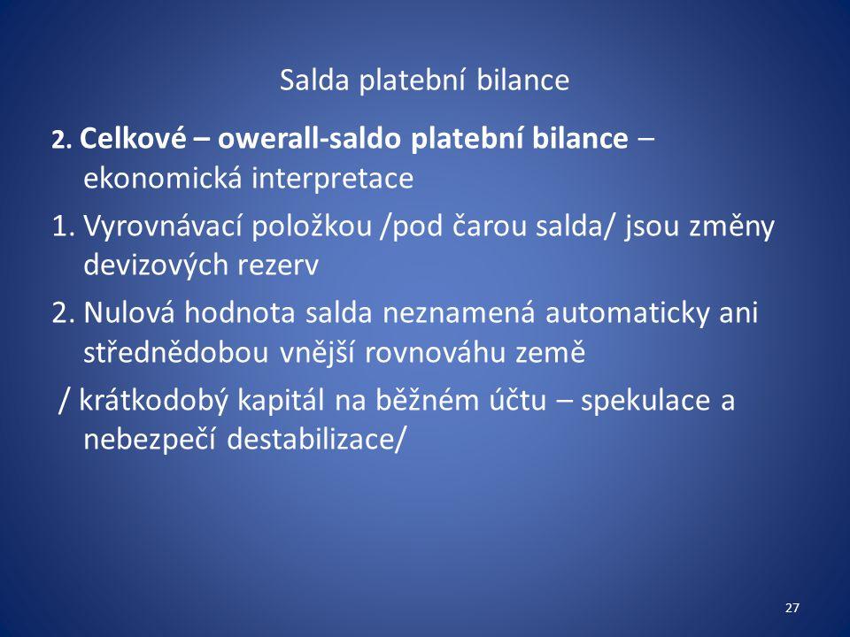 Salda platební bilance 2. Celkové – owerall-saldo platební bilance – ekonomická interpretace 1.Vyrovnávací položkou /pod čarou salda/ jsou změny deviz