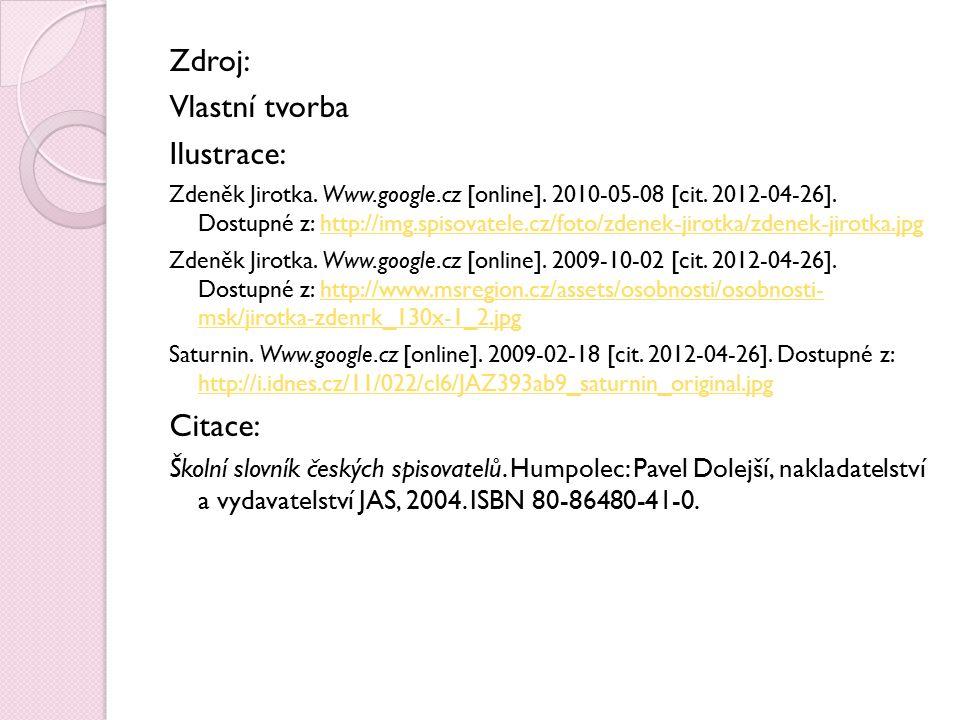Zdroj: Vlastní tvorba Ilustrace: Zdeněk Jirotka. Www.google.cz [online]. 2010-05-08 [cit. 2012-04-26]. Dostupné z: http://img.spisovatele.cz/foto/zden