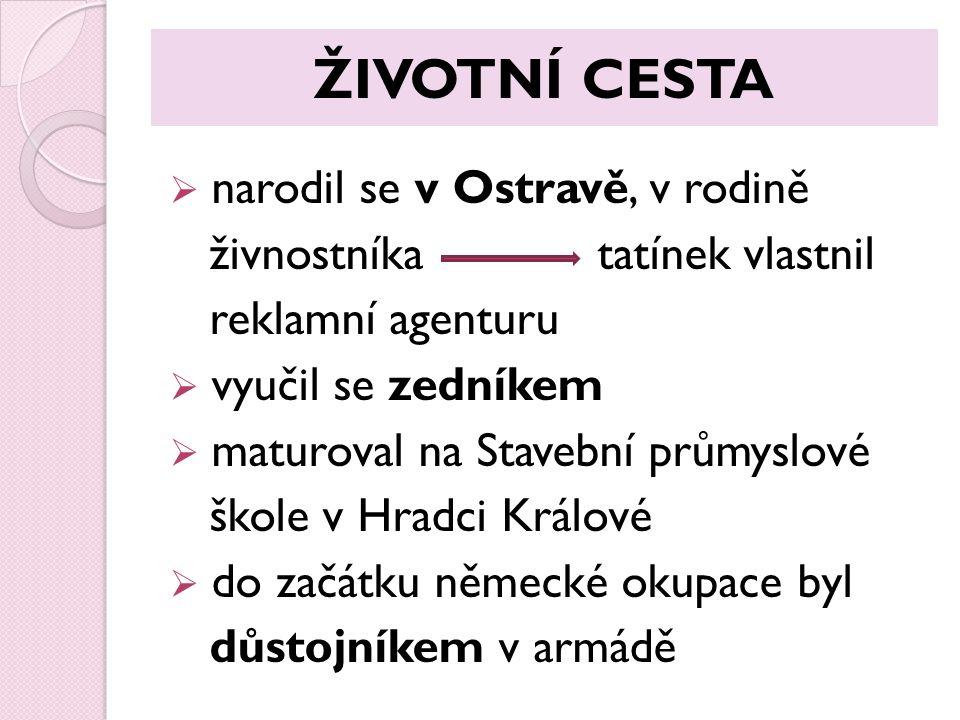 ŽIVOTNÍ CESTA  narodil se v Ostravě, v rodině živnostníka tatínek vlastnil reklamní agenturu  vyučil se zedníkem  maturoval na Stavební průmyslové
