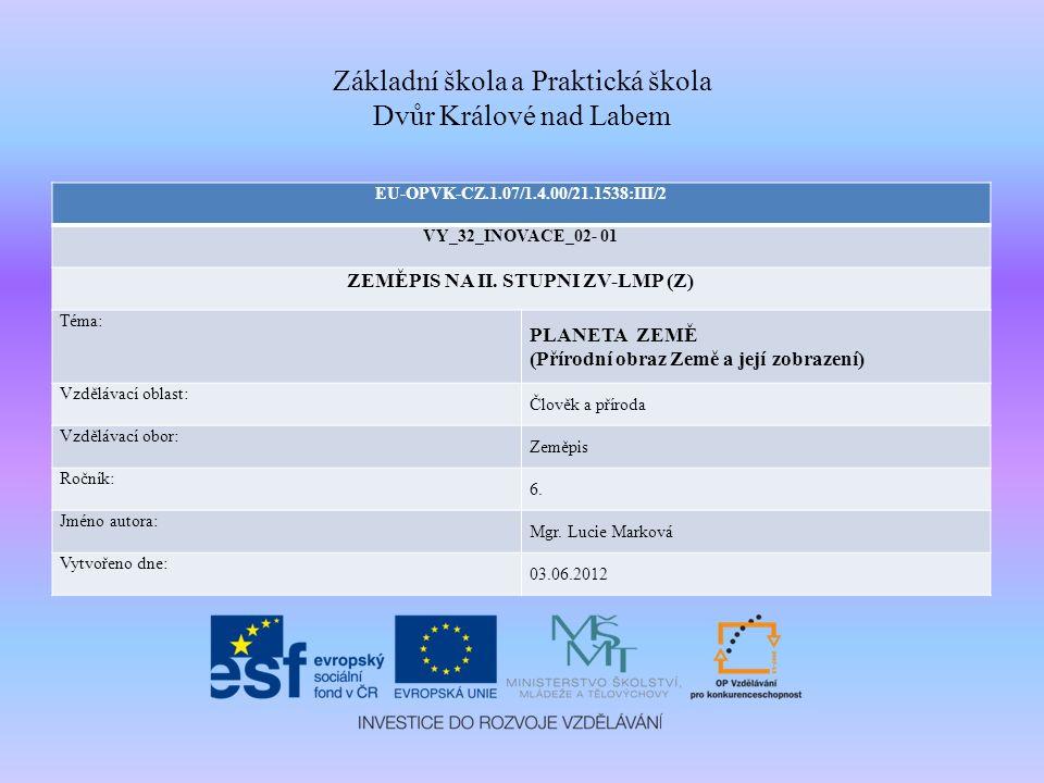 Základní škola a Praktická škola Dvůr Králové nad Labem EU-OPVK-CZ.1.07/1.4.00/21.1538:III/2 VY_32_INOVACE_02- 01 ZEMĚPIS NA II. STUPNI ZV-LMP (Z) Tém
