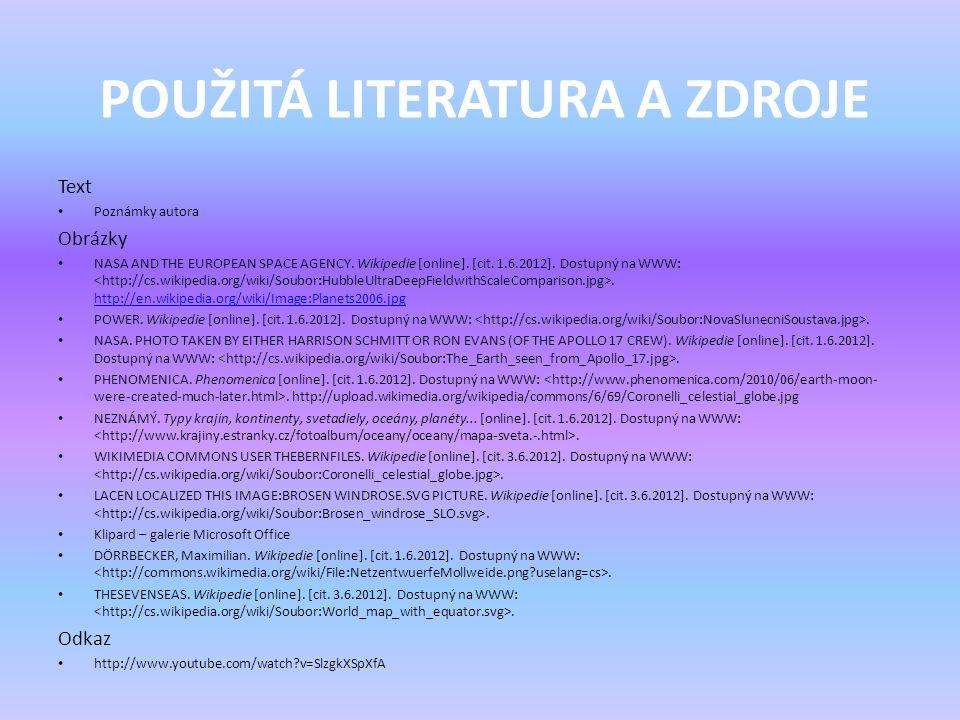 POUŽITÁ LITERATURA A ZDROJE Text Poznámky autora Obrázky NASA AND THE EUROPEAN SPACE AGENCY. Wikipedie [online]. [cit. 1.6.2012]. Dostupný na WWW:. ht