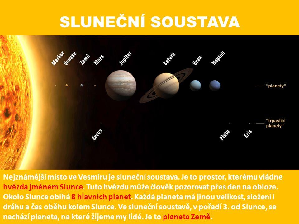 SLUNEČNÍ SOUSTAVA Nejznámější místo ve Vesmíru je sluneční soustava. Je to prostor, kterému vládne hvězda jménem Slunce. Tuto hvězdu může člověk pozor