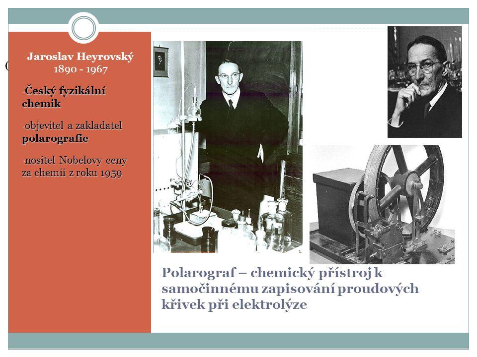 Polarograf – chemický přístroj k samočinnému zapisování proudových křivek při elektrolýze Jaroslav Heyrovský 1890 - 1967 Český fyzikální chemik Český fyzikální chemik objevitel a zakladatel polarografie objevitel a zakladatel polarografie nositel Nobelovy ceny za chemii z roku 1959 nositel Nobelovy ceny za chemii z roku 1959 (