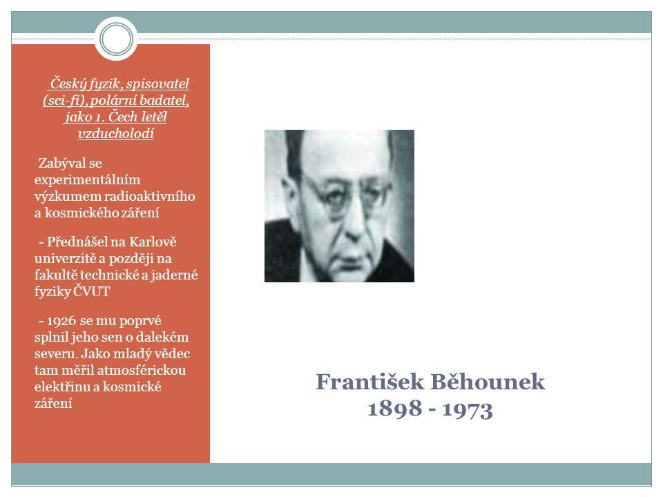 František Běhounek 1898 - 1973 Český fyzik, spisovatel (sci-fi), polární badatel, jako 1.