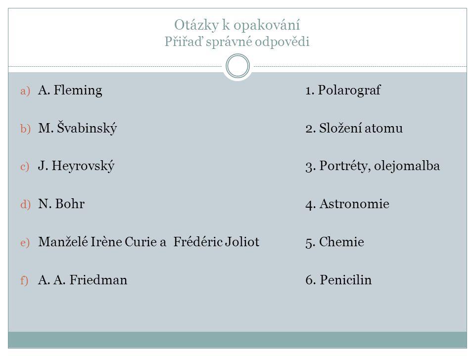 Otázky k opakování Přiřaď správné odpovědi a) A. Fleming1.