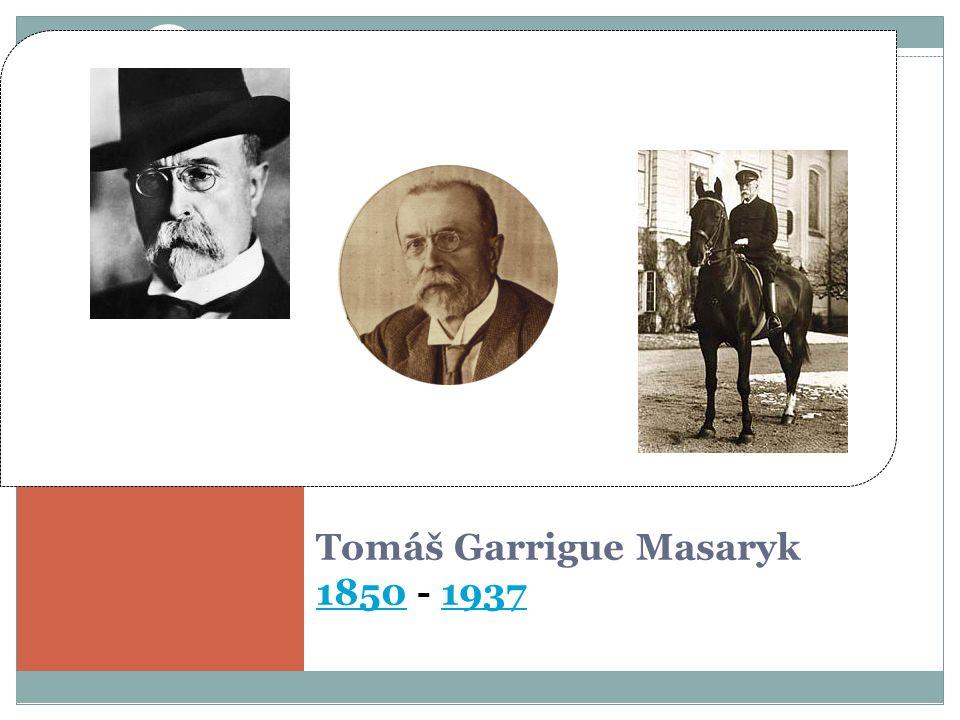 Tomáš Garrigue Masaryk 1850 - 1937 18501937 První československý prezident