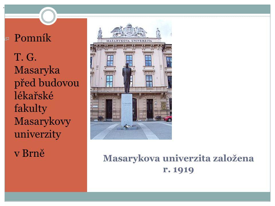 Masarykova univerzita založena r. 1919 Pomník T. G.