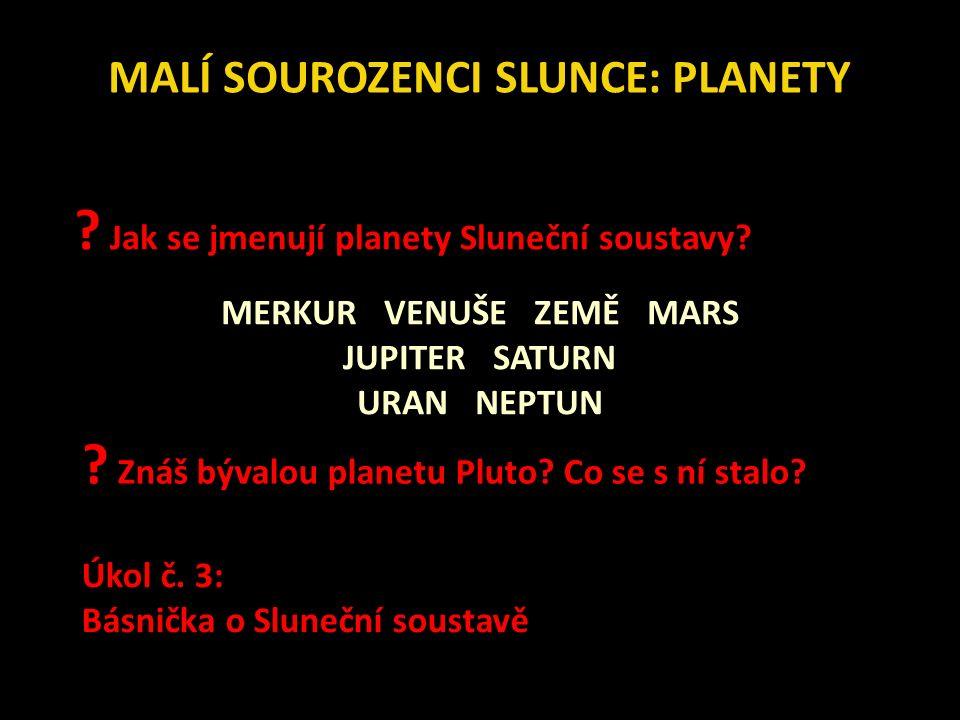 MALÍ SOUROZENCI SLUNCE: PLANETY . Jak se jmenují planety Sluneční soustavy.