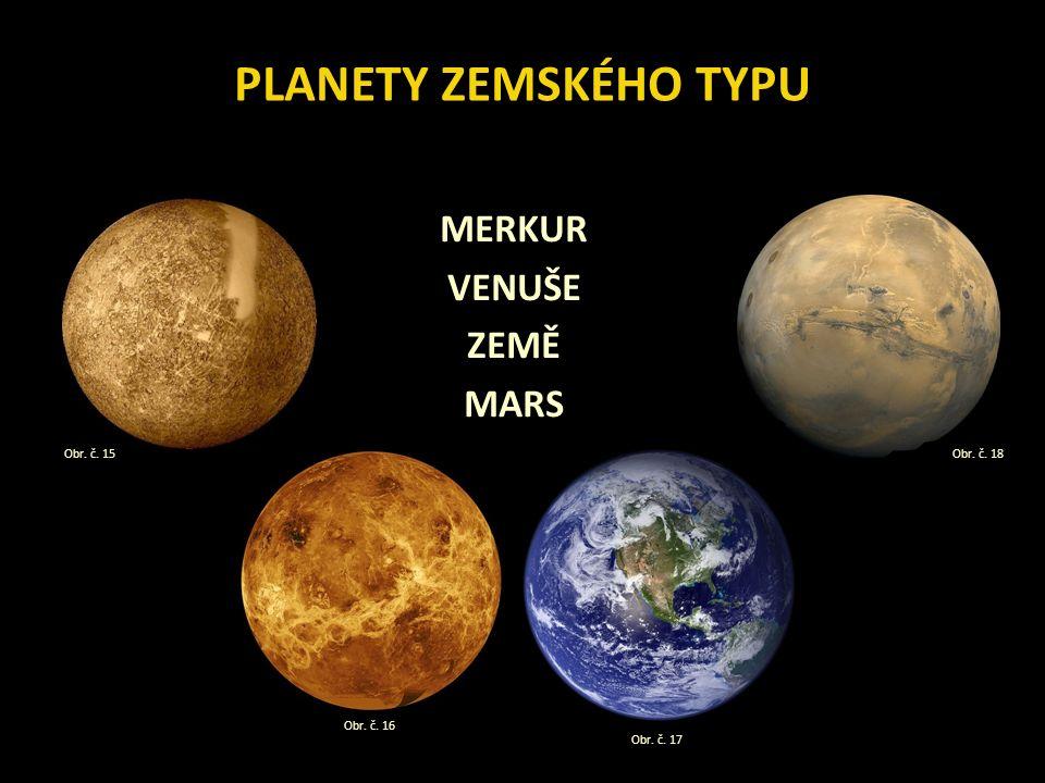 MERKUR VENUŠE ZEMĚ MARS PLANETY ZEMSKÉHO TYPU Obr. č. 15 Obr. č. 16 Obr. č. 17 Obr. č. 18