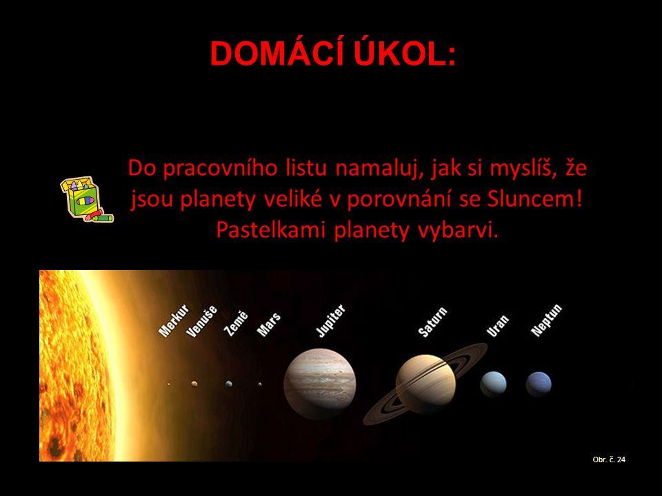 DOMÁCÍ ÚKOL: Do pracovního listu namaluj, jak si myslíš, že jsou planety veliké v porovnání se Sluncem.