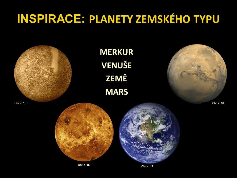 MERKUR VENUŠE ZEMĚ MARS INSPIRACE: PLANETY ZEMSKÉHO TYPU Obr.
