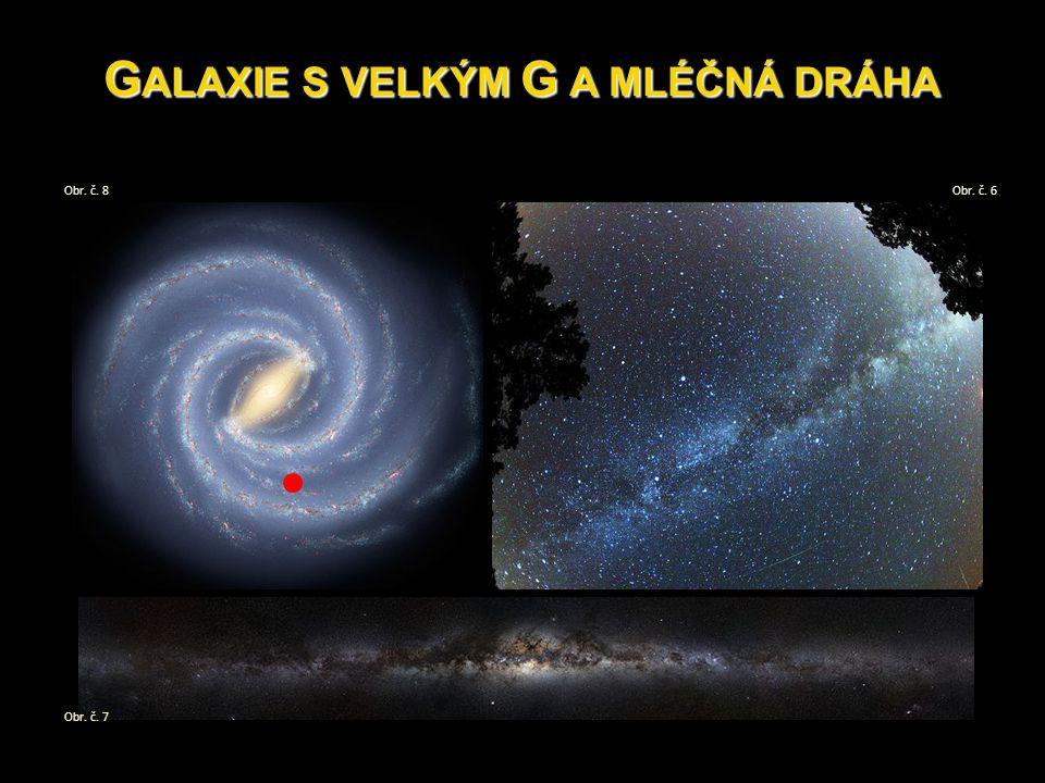 G ALAXIE S VELKÝM G A MLÉČNÁ DRÁHA Obr. č. 8 Obr. č. 7 Obr. č. 6