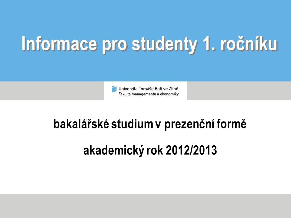 Informace pro studenty 1. ročníku bakalářské studium v prezenční formě akademický rok 2012/2013