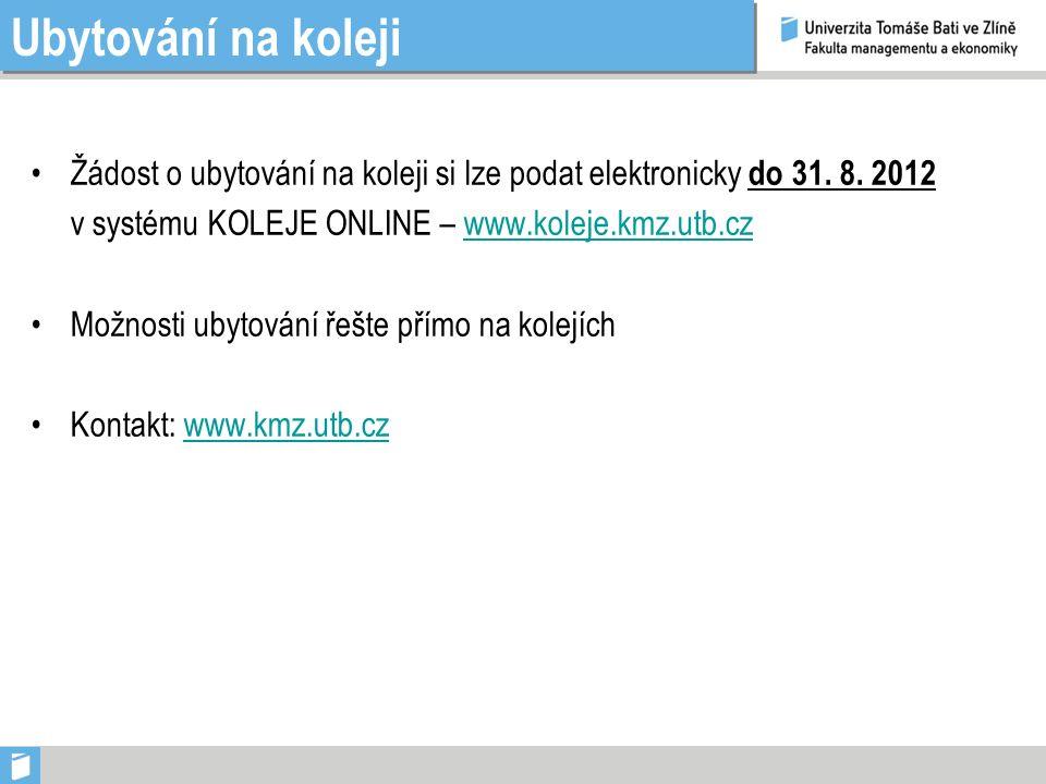 Ubytování na koleji Žádost o ubytování na koleji si lze podat elektronicky do 31. 8. 2012 v systému KOLEJE ONLINE – www.koleje.kmz.utb.czwww.koleje.km