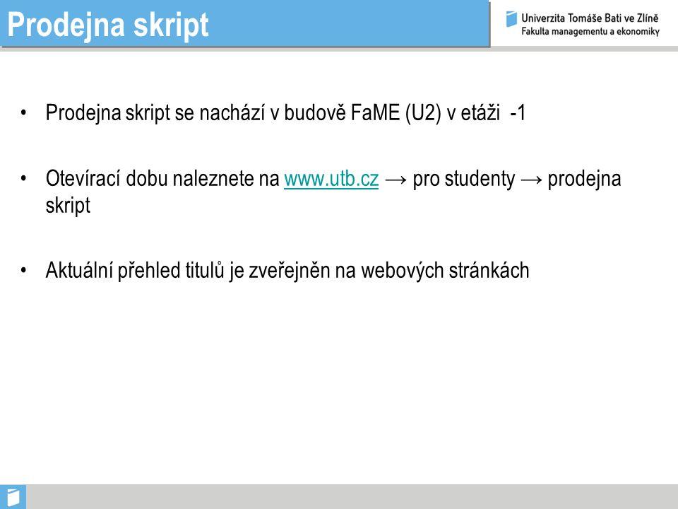 Prodejna skript Prodejna skript se nachází v budově FaME (U2) v etáži -1 Otevírací dobu naleznete na www.utb.cz → pro studenty → prodejna skriptwww.utb.cz Aktuální přehled titulů je zveřejněn na webových stránkách