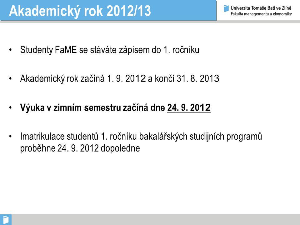 Akademický rok 2012/13 Studenty FaME se stáváte zápisem do 1. ročníku Akademický rok začíná 1. 9. 20 12 a končí 31. 8. 201 3 Výuka v zimním semestru z