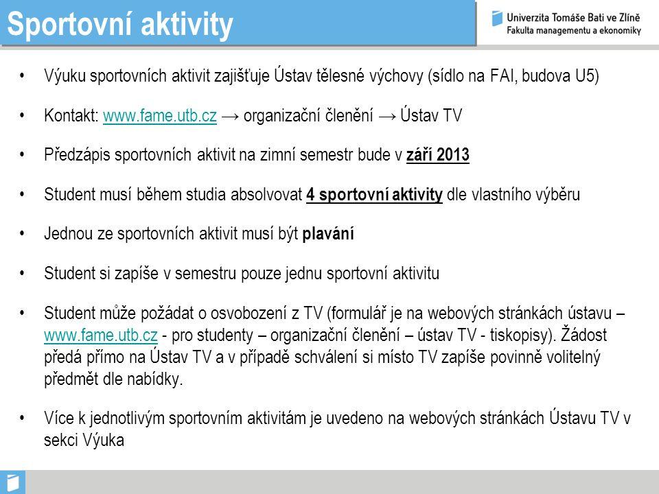 Sportovní aktivity Výuku sportovních aktivit zajišťuje Ústav tělesné výchovy (sídlo na FAI, budova U5) Kontakt: www.fame.utb.cz → organizační členění