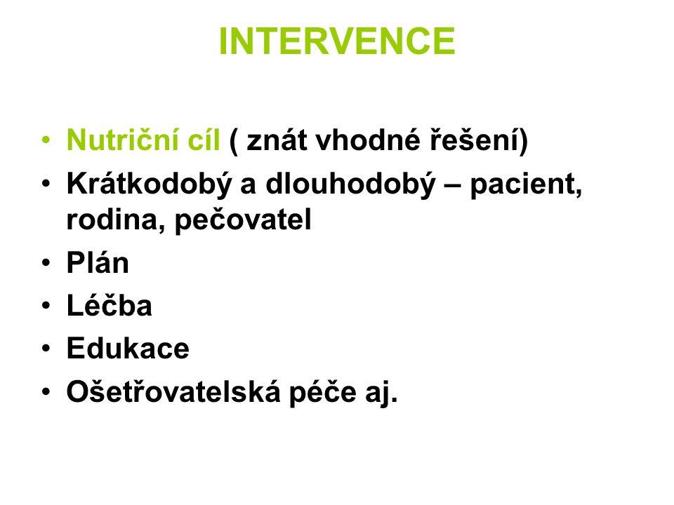 INTERVENCE Nutriční cíl ( znát vhodné řešení) Krátkodobý a dlouhodobý – pacient, rodina, pečovatel Plán Léčba Edukace Ošetřovatelská péče aj.