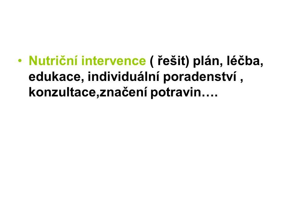 Nutriční intervence ( řešit) plán, léčba, edukace, individuální poradenství, konzultace,značení potravin….