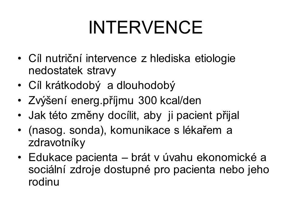 INTERVENCE Cíl nutriční intervence z hlediska etiologie nedostatek stravy Cíl krátkodobý a dlouhodobý Zvýšení energ.příjmu 300 kcal/den Jak této změny docílit, aby ji pacient přijal (nasog.