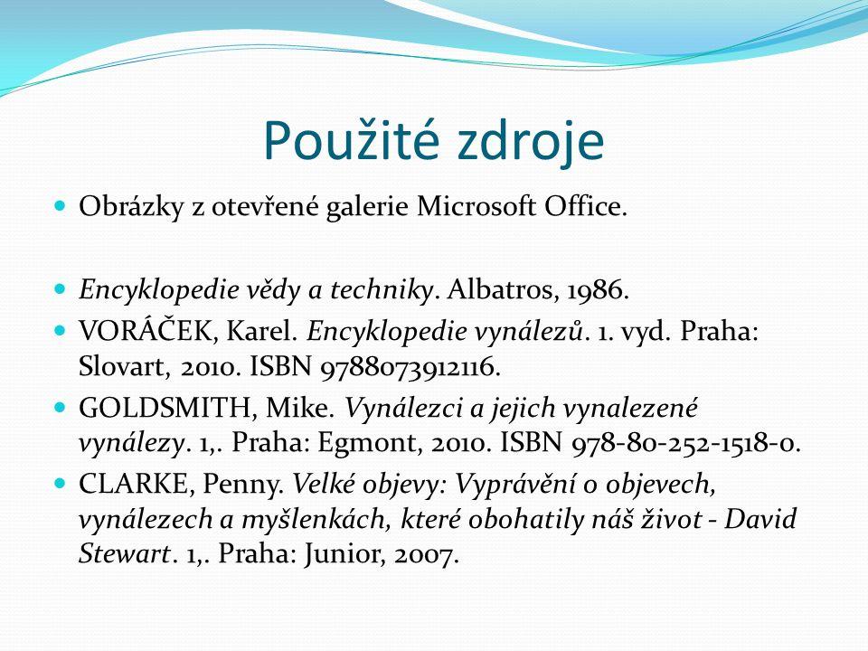Použité zdroje Obrázky z otevřené galerie Microsoft Office. Encyklopedie vědy a techniky. Albatros, 1986. VORÁČEK, Karel. Encyklopedie vynálezů. 1. vy