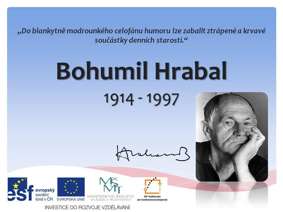 """Bohumil Hrabal 1914 - 1997 """"Do blankytně modrounkého celofánu humoru lze zabalit ztrápené a krvavé součástky denních starostí."""