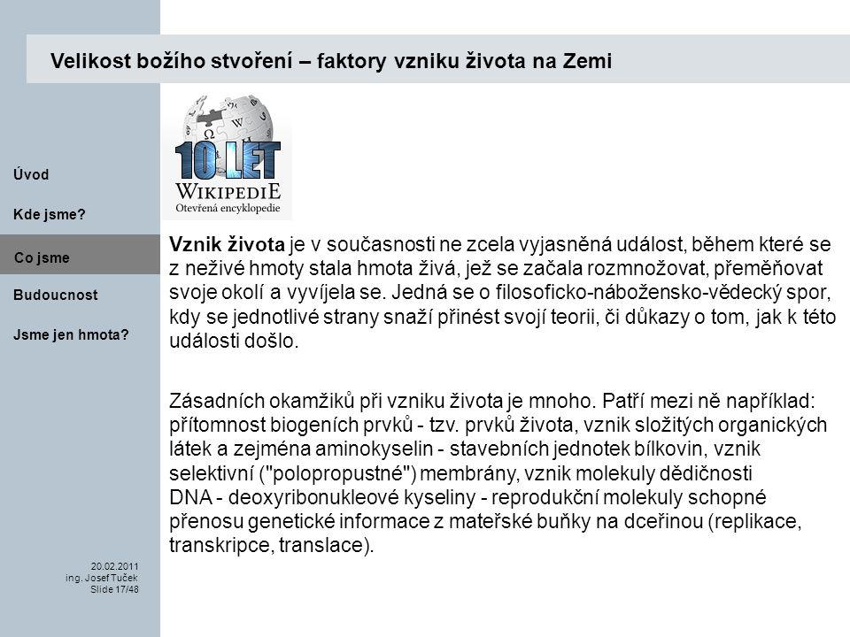 Budoucnost Co jsme. 20.02.2011 ing. Josef Tuček Slide 17/48 Kde jsme.