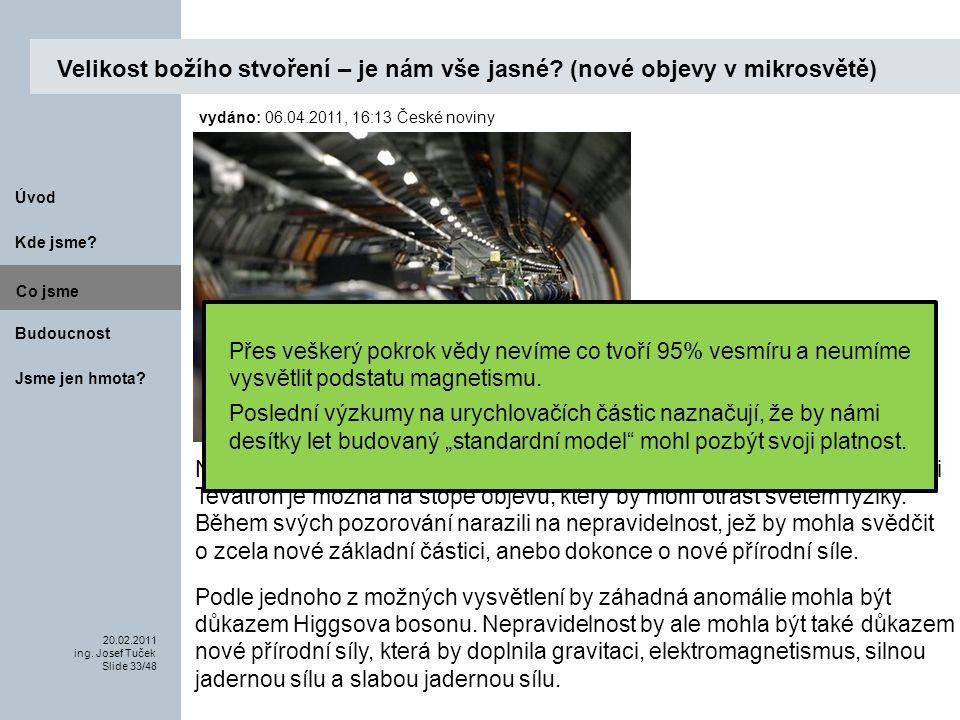 Budoucnost Co jsme. 20.02.2011 ing. Josef Tuček Slide 33/48 Kde jsme.