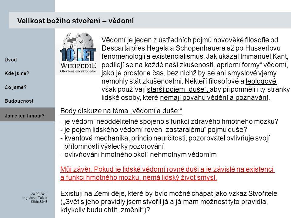 Budoucnost Co jsme. 20.02.2011 ing. Josef Tuček Slide 38/48 Kde jsme.